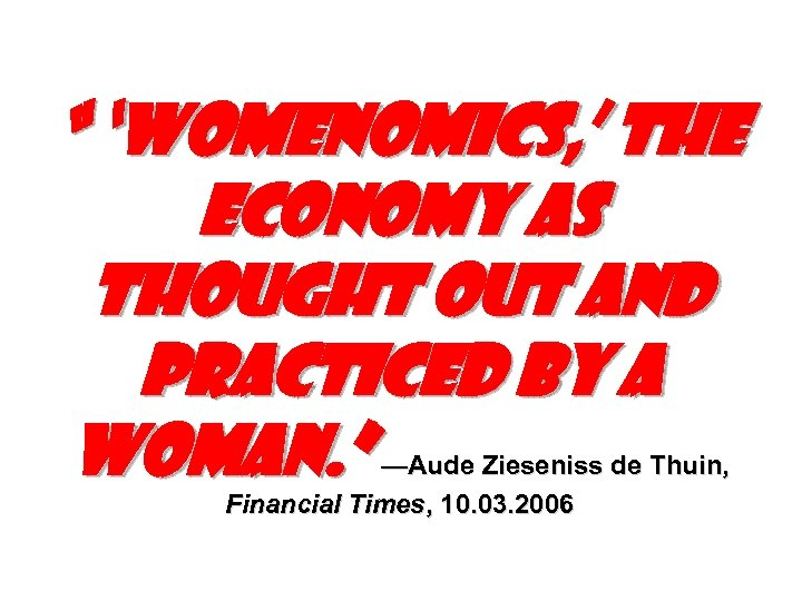 """ 'Womenomics, ' the economy as thought out and practiced by a woman. """