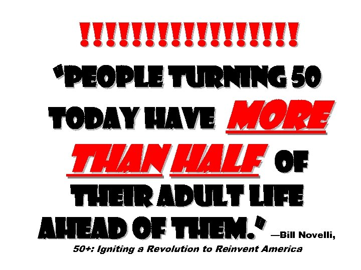 "!!!!!!!!! ""People turning 50 today have more than half of their adult life ahead"