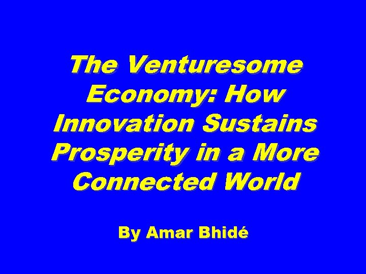 The Venturesome Economy: How Innovation Sustains Prosperity in a More Connected World By Amar