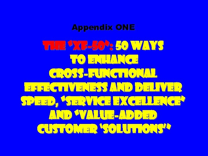 "Appendix ONE The ""XF-50"": 50 Ways to Enhance Cross-Functional Effectiveness and Deliver Speed, ""Service"