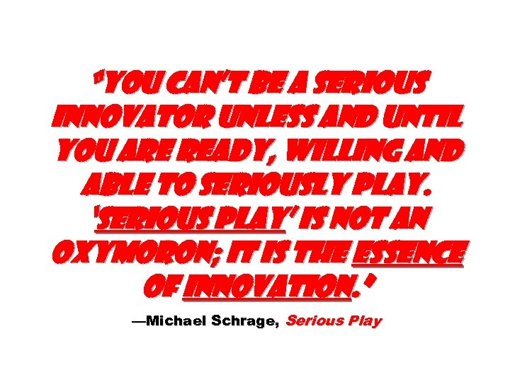 """You can't be a serious innovator unless and until you are ready, willing and"