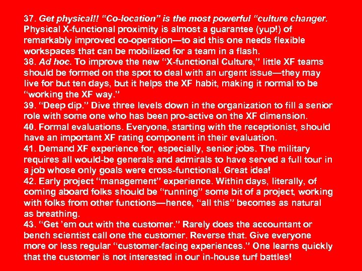 "37. Get physical!! ""Co-location"" is the most powerful ""culture changer. Physical X-functional proximity is"