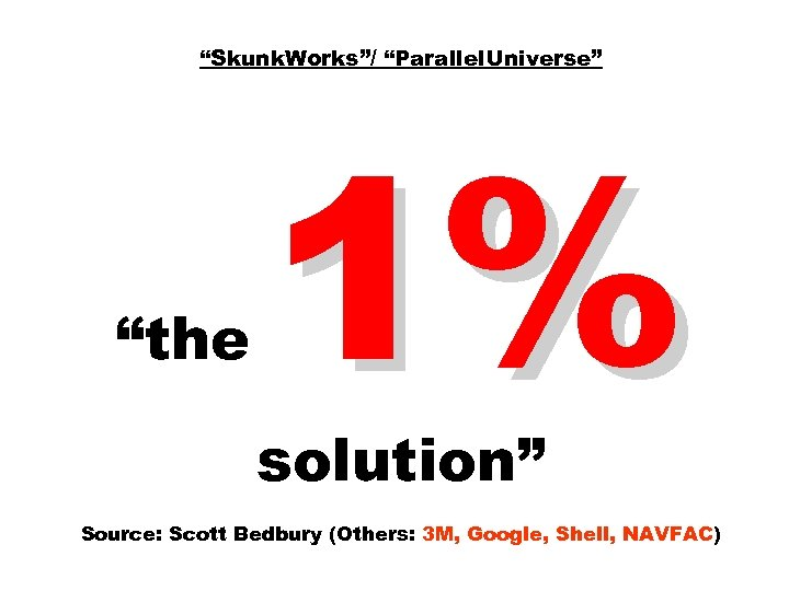 """Skunk. Works""/ ""Parallel. Universe"" ""the 1% solution"" Source: Scott Bedbury (Others: 3 M, Google,"