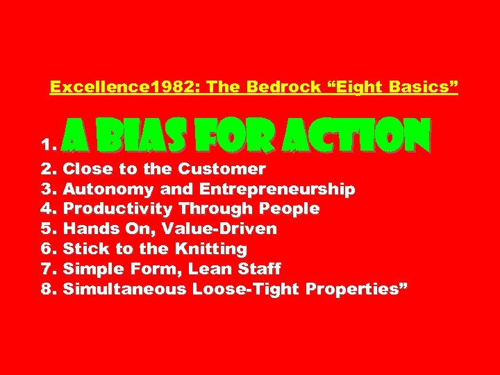 "Excellence 1982: The Bedrock ""Eight Basics"" A Bias for Action 1. 2. Close to"