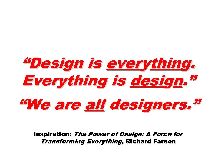 """Design is everything. Everything is design. "" ""We are all designers. "" Inspiration: The"
