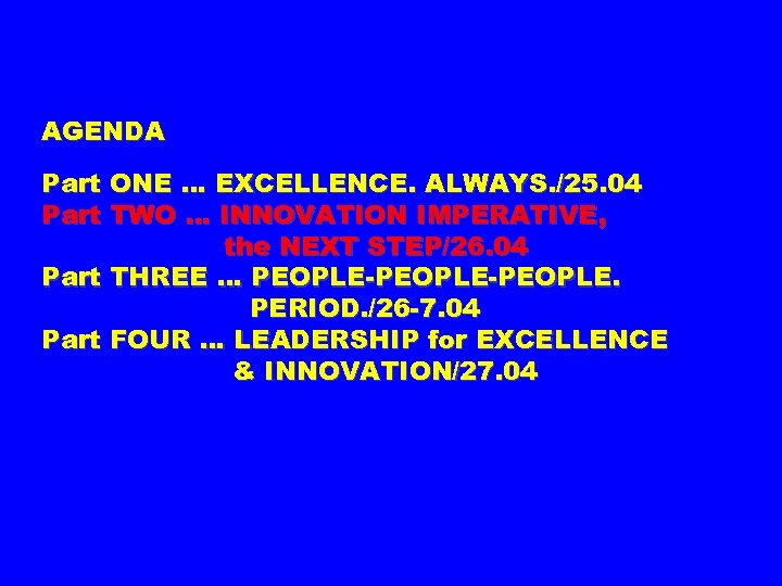 AGENDA Part ONE … EXCELLENCE. ALWAYS. /25. 04 Part TWO … INNOVATION IMPERATIVE, the