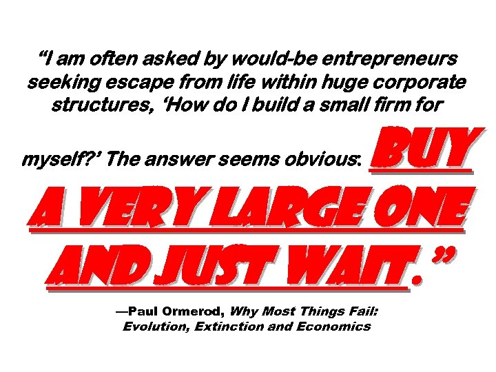 """I am often asked by would-be entrepreneurs seeking escape from life within huge corporate"