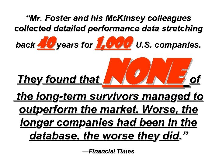 """Mr. Foster and his Mc. Kinsey colleagues collected detailed performance data stretching back 40"