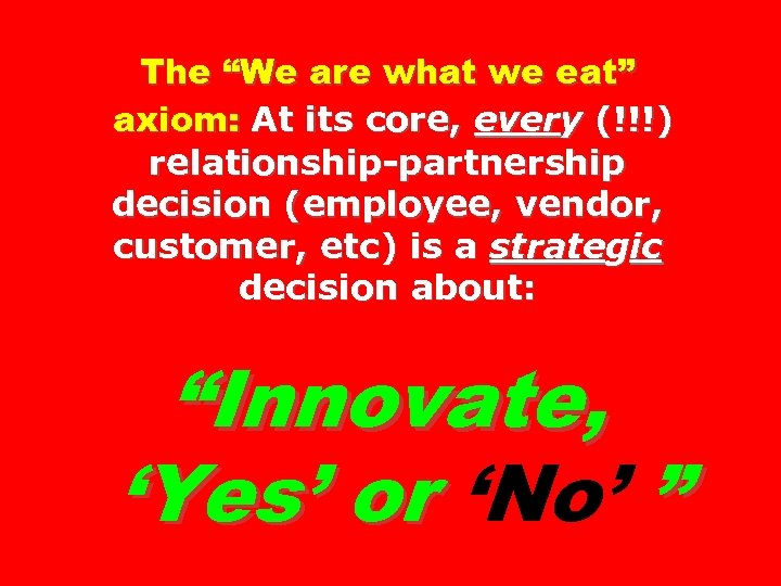 "The ""We are what we eat"" axiom: At its core, every (!!!) relationship-partnership decision"
