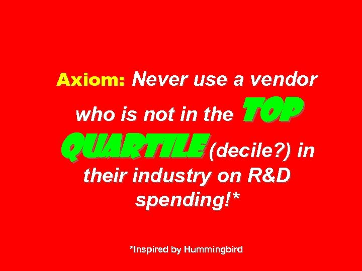 Axiom: Never use a vendor who is not in the top quartile (decile? )