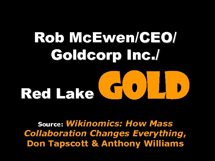 Rob Mc. Ewen/CEO/ Goldcorp Inc. / Red Lake gold Wikinomics: How Mass Collaboration Changes