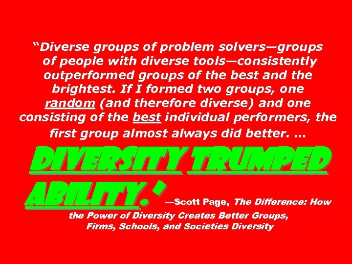 """Diverse groups of problem solvers—groups of people with diverse tools—consistently outperformed groups of the"