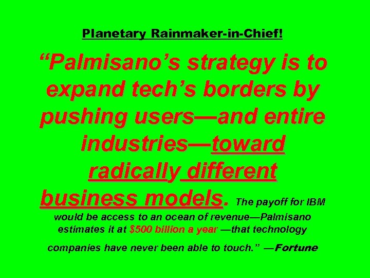 "Planetary Rainmaker-in-Chief! ""Palmisano's strategy is to expand tech's borders by pushing users—and entire industries—toward"