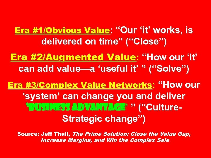 "Era #1/Obvious Value: ""Our 'it' works, is delivered on time"" (""Close"") Era #2/Augmented Value:"