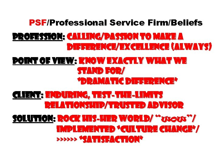 PSF/Professional Service Firm/Beliefs Profession: Calling/Passion to make a difference/Excellence (always) point of view: know