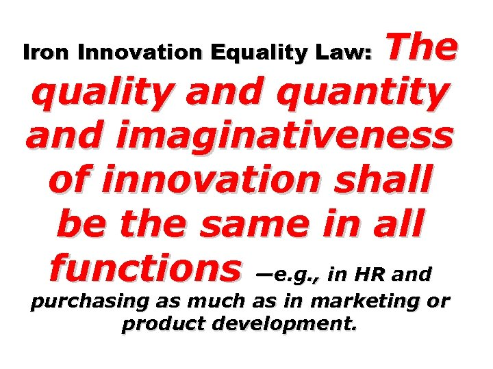 The quality and quantity and imaginativeness of innovation shall be the same in all