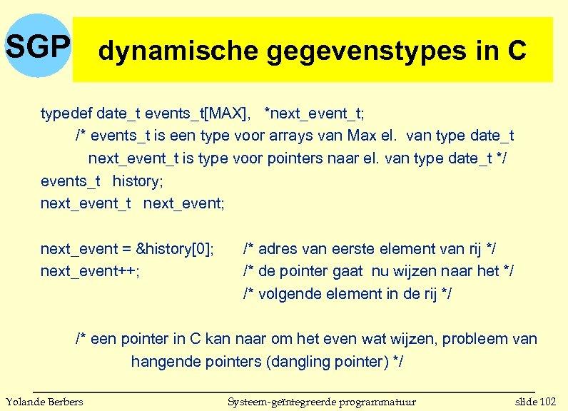 SGP dynamische gegevenstypes in C (vervolg) dynamische gegevenstypes in C typedef date_t events_t[MAX], *next_event_t;