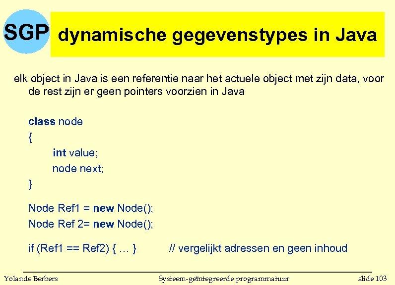 SGP dynamische gegevenstypes in C (vervolg) dynamische gegevenstypes in Java elk object in Java