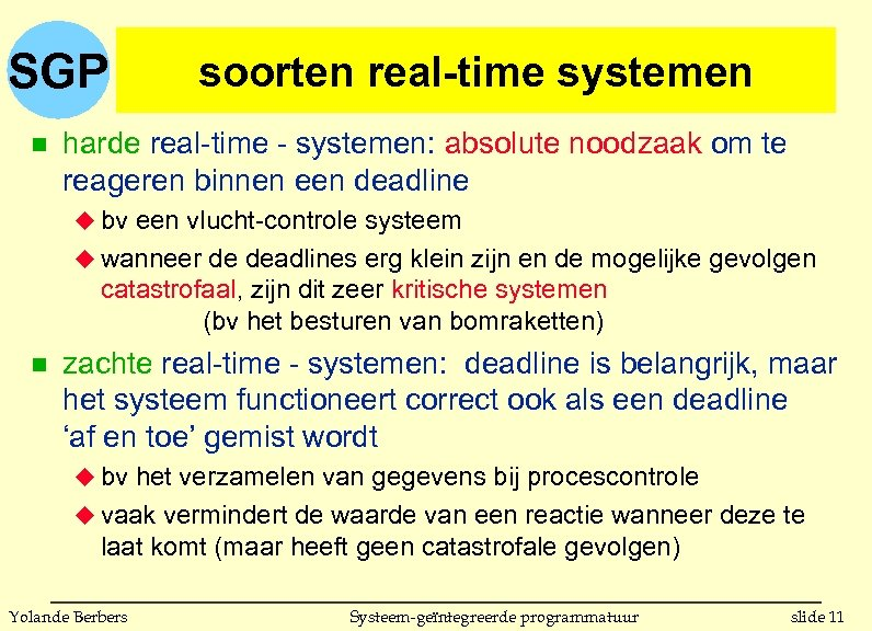 SGP n soorten real-time systemen harde real-time - systemen: absolute noodzaak om te reageren