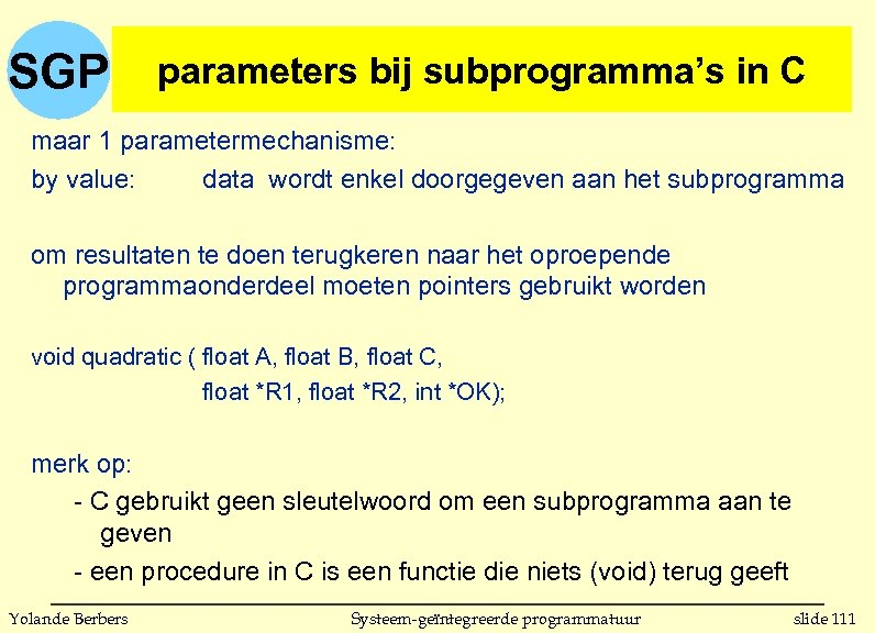 parameters bij subprogramma's in C SGP parameters bij subprogrammas in C maar 1 parametermechanisme: