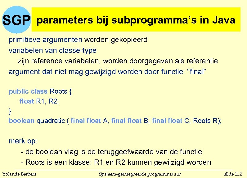 Java SGP parameters bij subprogramma's inin C parameters bij subprogrammas primitieve argumenten worden gekopieerd