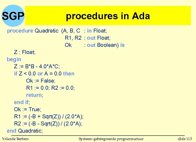 SGP procedures in Ada procedure Quadratic (A, B, C : in Float; R 1,