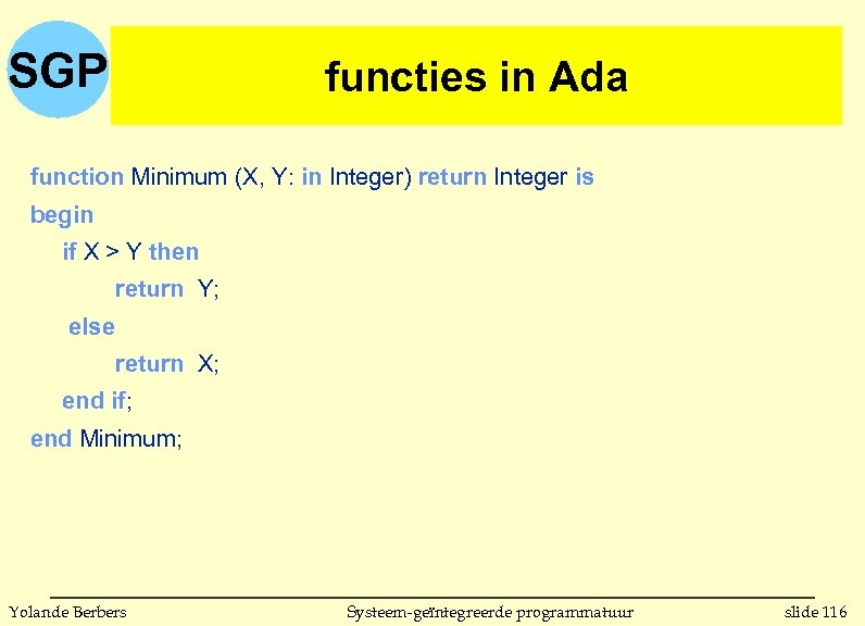 SGP functies in Ada function Minimum (X, Y: in Integer) return Integer is begin