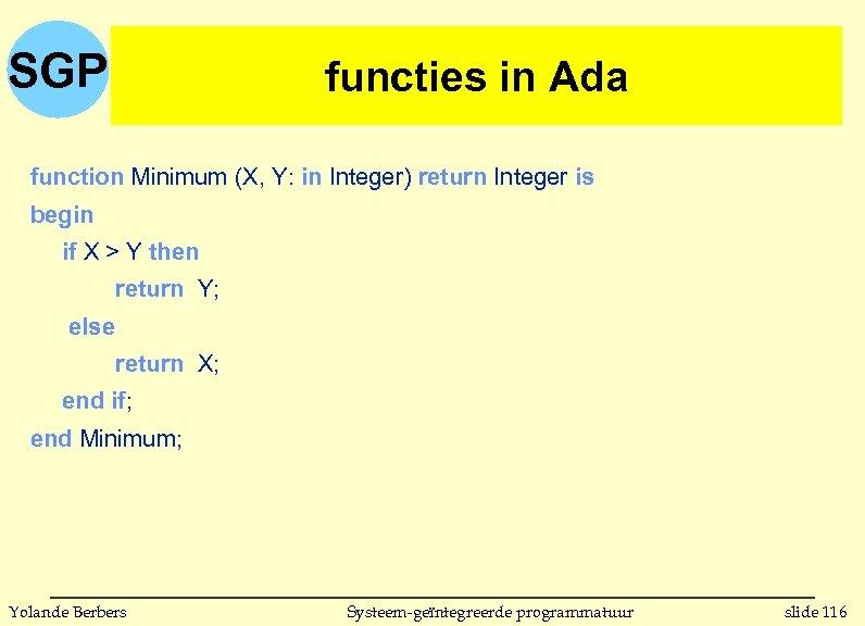 SGP functies in Ada function Minimum (X, Y: in Integer) return Integer is begin