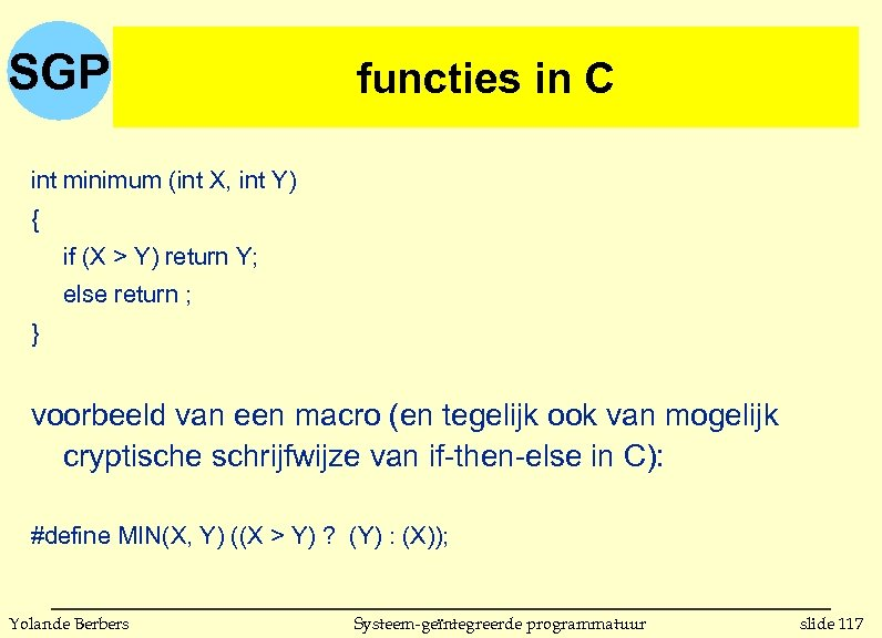 SGP functies in C int minimum (int X, int Y) { if (X >