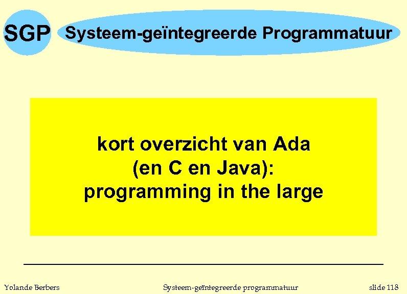 SGP Systeem-geïntegreerde Programmatuur kort overzicht van Ada (en C en Java): programming in the