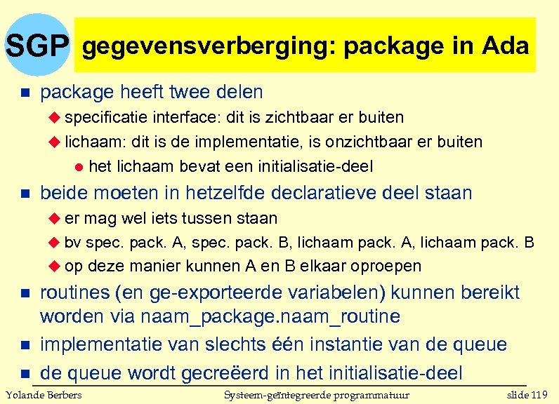 SGP gegevensverberging: package in Ada n package heeft twee delen u specificatie interface: dit