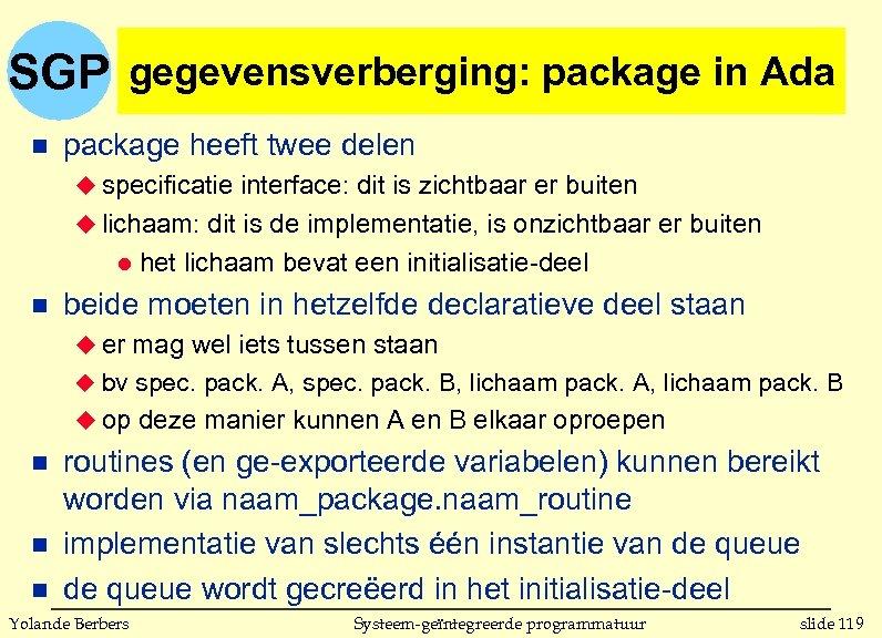 SGP gegevensverberging: package in Ada n package heeft twee delen u specificatie interface: dit