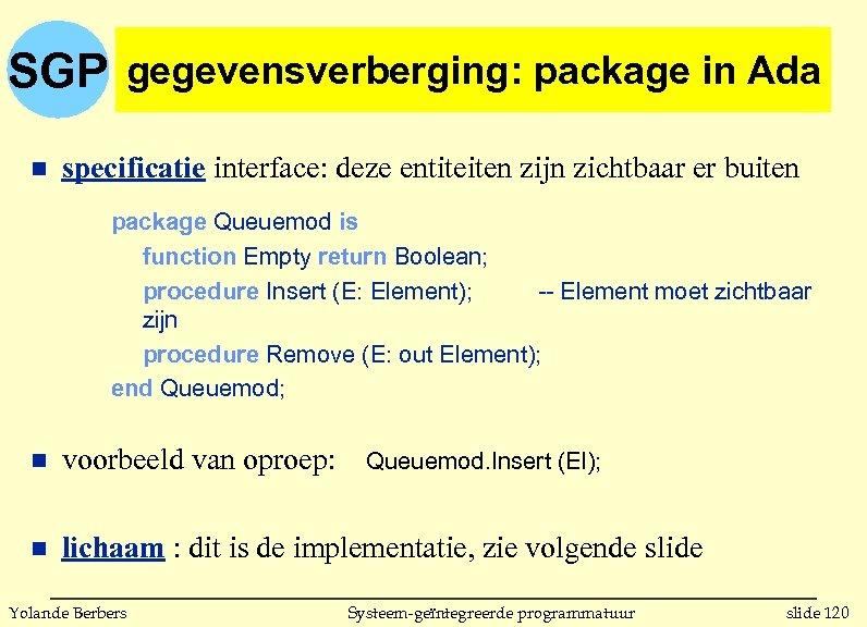 SGP gegevensverberging: package in Ada n specificatie interface: deze entiteiten zijn zichtbaar er buiten