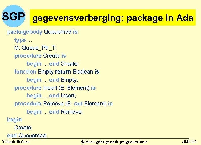 SGP gegevensverberging: package in Ada (vervolg) gegevensverberging: package in Ada packagebody Queuemod is type.