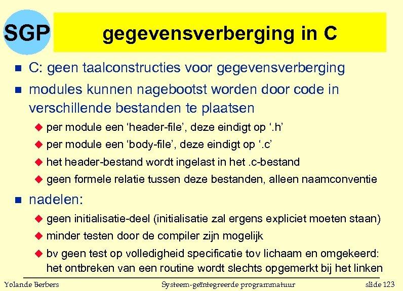 SGP gegevensverberging in C n C: geen taalconstructies voor gegevensverberging n modules kunnen nagebootst