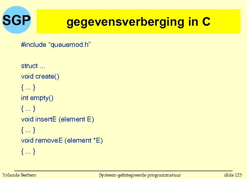 "SGP gegevensverberging in C (vervolg) #include ""queuemod. h"" struct. . . void create() {."