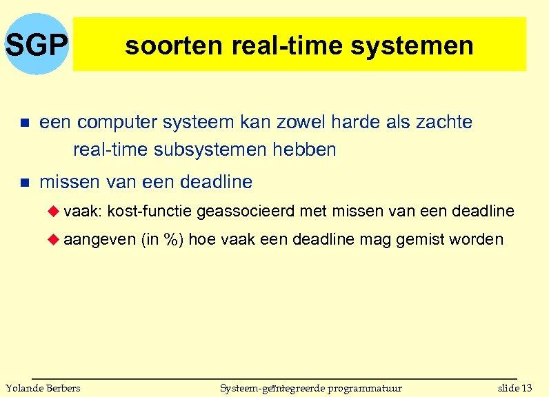 SGP soorten real-time systemen n een computer systeem kan zowel harde als zachte real-time