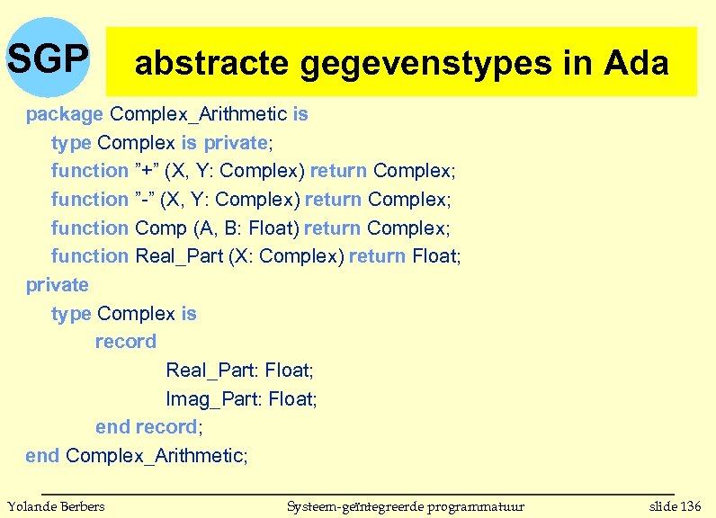 """SGP abstracte gegevenstypes in Ada package Complex_Arithmetic is type Complex is private; function """"+"""""""