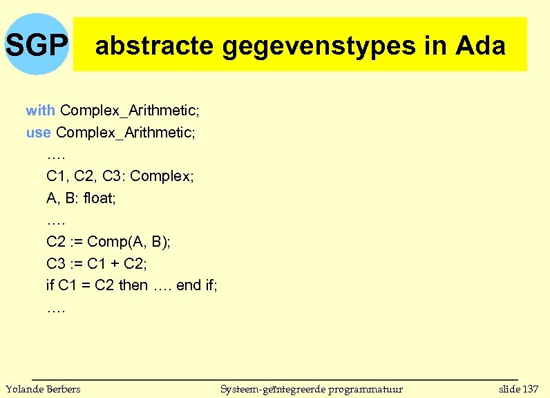 SGP abstracte gegevenstypes in Ada with Complex_Arithmetic; use Complex_Arithmetic; …. C 1, C 2,