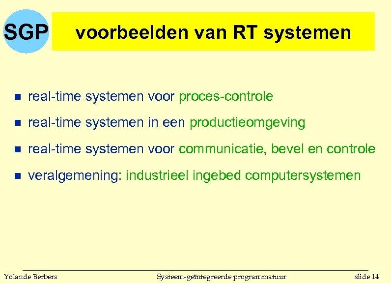 SGP voorbeelden van RT systemen n real-time systemen voor proces-controle n real-time systemen in