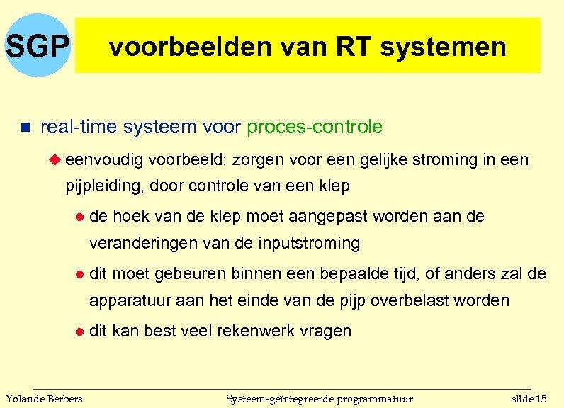 SGP n voorbeelden van RT systemen real-time systeem voor proces-controle u eenvoudig voorbeeld: zorgen