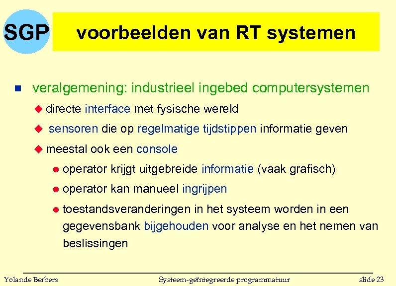 SGP n voorbeelden van RT systemen veralgemening: industrieel ingebed computersystemen u directe interface met