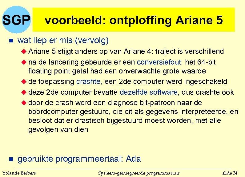 SGP n voorbeeld: ontploffing Ariane 5 wat liep er mis (vervolg) u Ariane 5