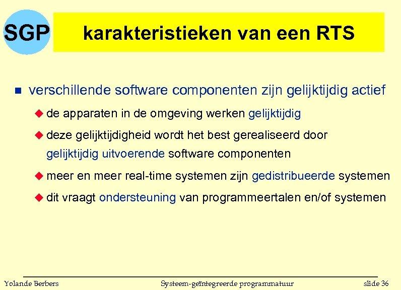 SGP n karakteristieken van een RTS verschillende software componenten zijn gelijktijdig actief u de