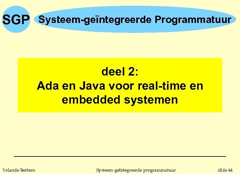 SGP Systeem-geïntegreerde Programmatuur deel 2: Ada en Java voor real-time en embedded systemen Yolande