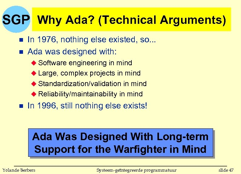 SGP Why Ada? (Technical Arguments) n n In 1976, nothing else existed, so. .