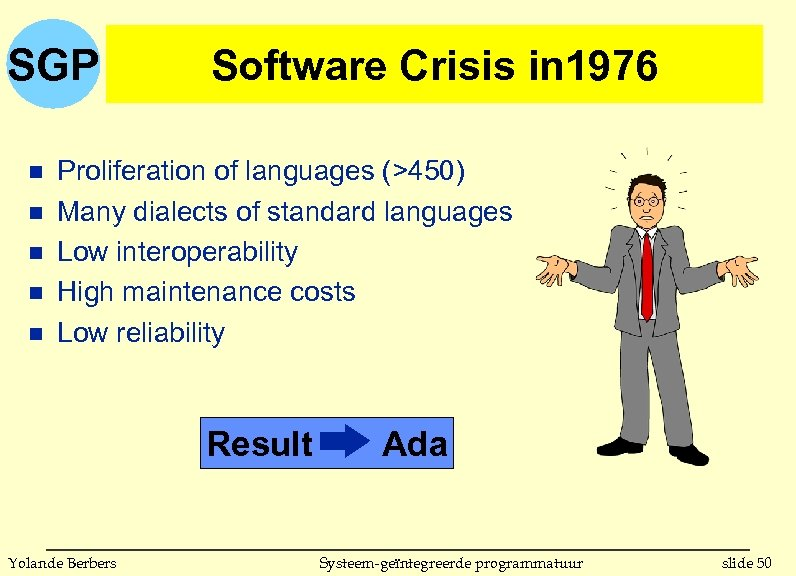 SGP n n n Software Crisis in 1976 Proliferation of languages (>450) Many dialects