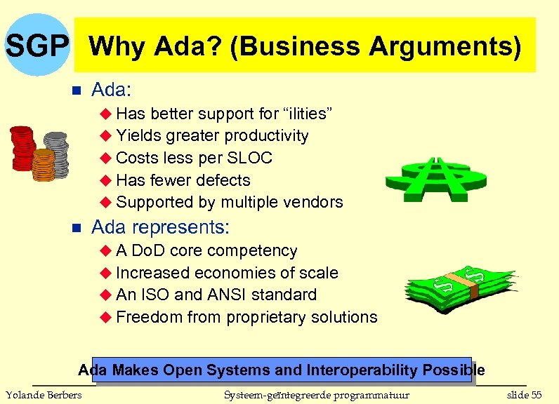 "SGP Why Ada? (Business Arguments) n Ada: u Has better support for ""ilities"" u"