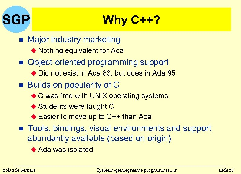 SGP n Why C++? Major industry marketing u Nothing equivalent for Ada n Object-oriented