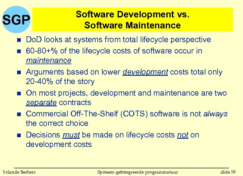 SGP n n n Software Development vs. Software Maintenance Do. D looks at systems